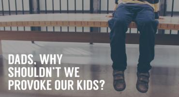 We shouldn't we provoke our kids